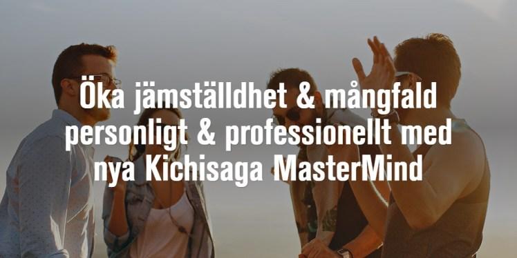 Öka jämställdhet & mångfald personligt & professionellt med nya Kichisaga MasterMind