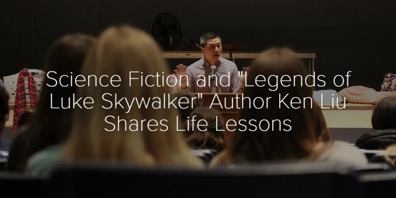 "Science Fiction and ""Legends of Luke Skywalker"" Author Ken Liu Shares Life Lessons"