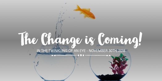 The Change is Coming!