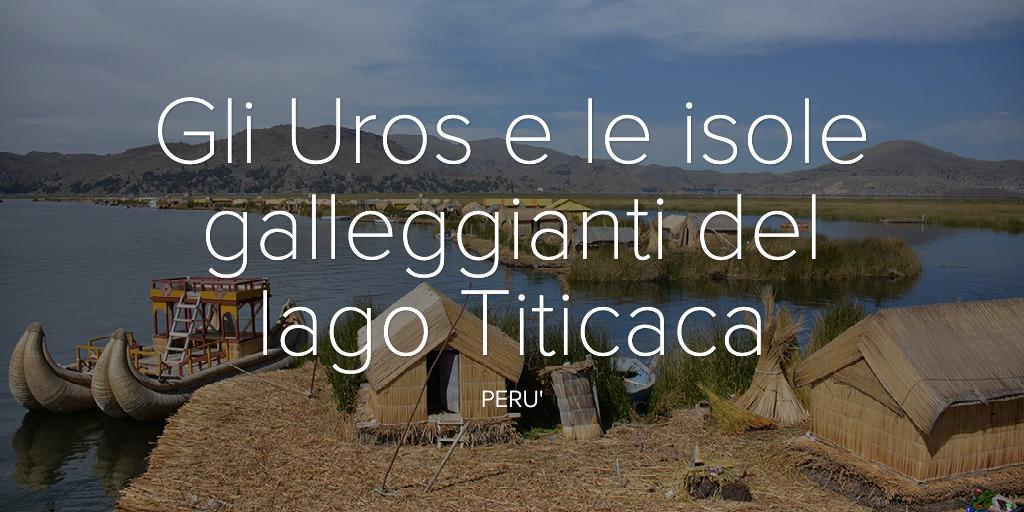 Gli Uros e le isole galleggianti del lago Titicaca