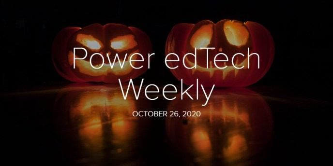 Power edTech Weekly - 10/26/20