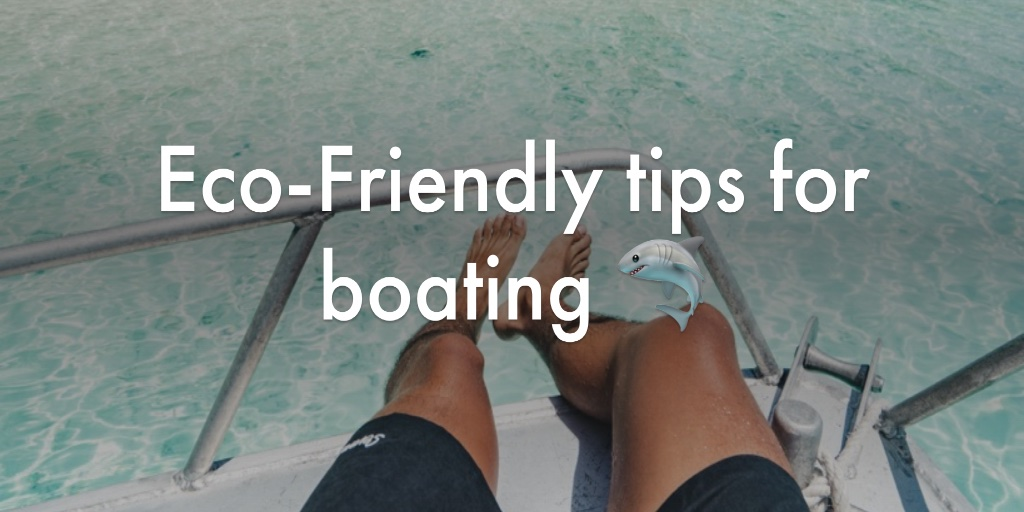 Eco-Friendly tips for boating 🦈
