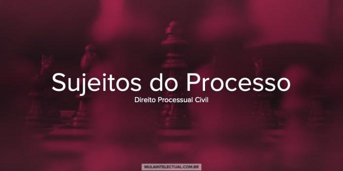 Sujeitos do Processo