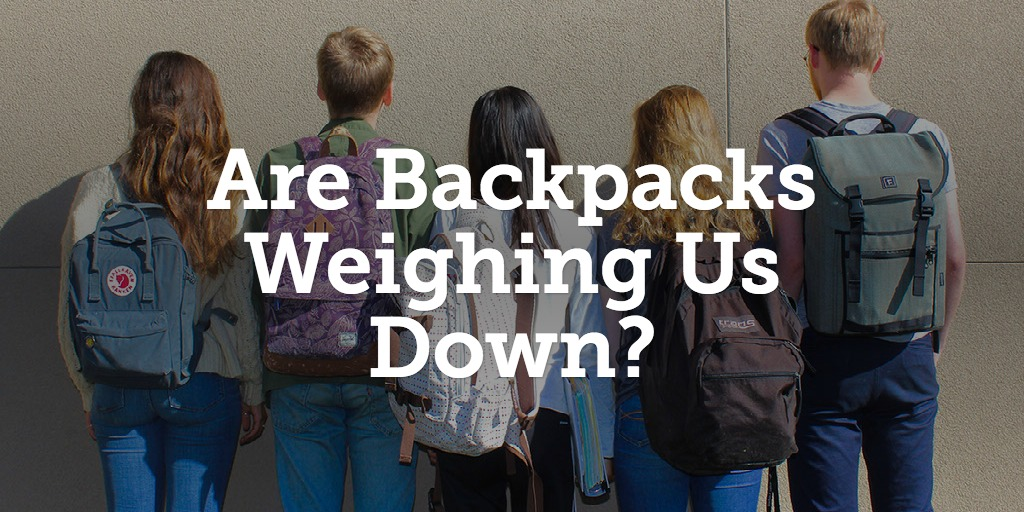 Are Backpacks Weighing Us Down?