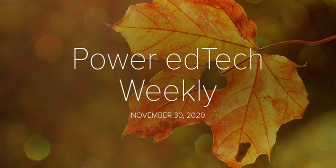 Power edTech Weekly - 11/30/20