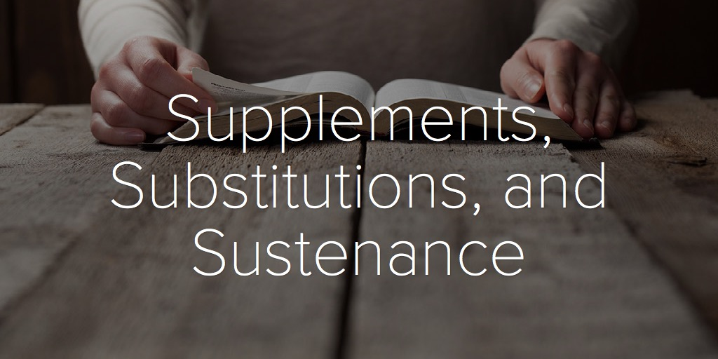 Supplements, Substitutions, and Sustenance