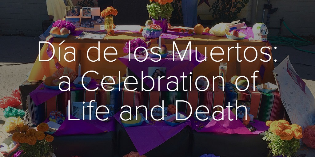 Día de los Muertos: a Celebration of Life and Death