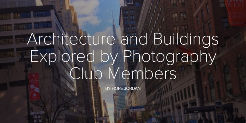 Architecture and Buildings Explored by Photography Club Members