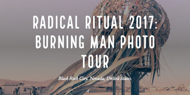 Radical Ritual 2017: Burning Man Photo Tour