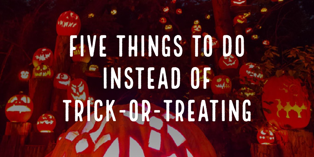 Five Things to do instead of trick-or-treating