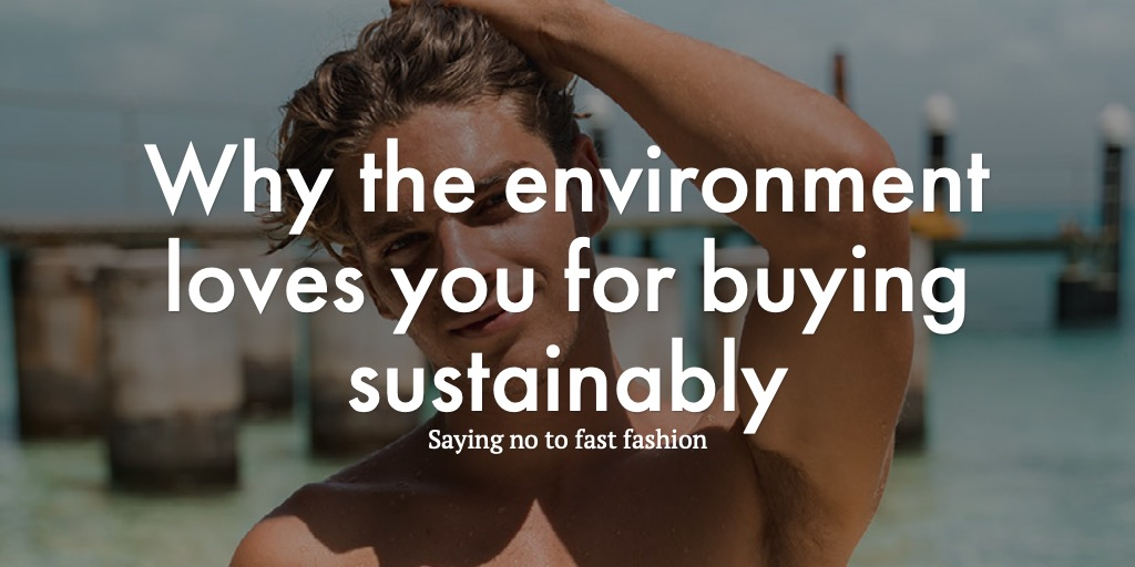 Why the environment loves you for buying sustainably