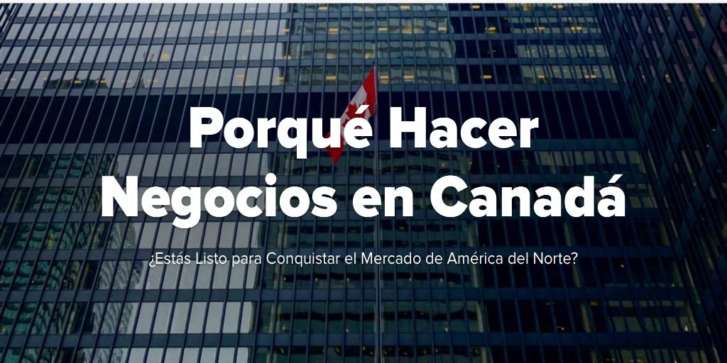 Porqué Hacer Negocios en Canadá