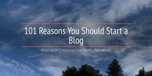 101 Reasons You Should Start a Blog