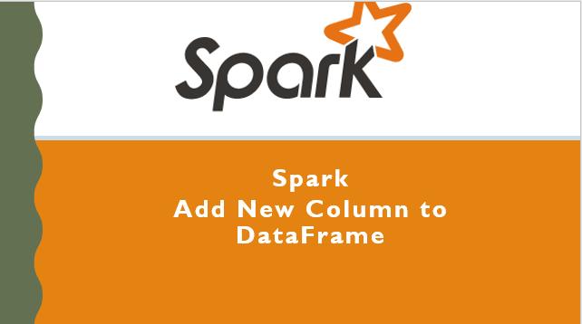 Spark – Add New Column & Multiple Columns to DataFrame