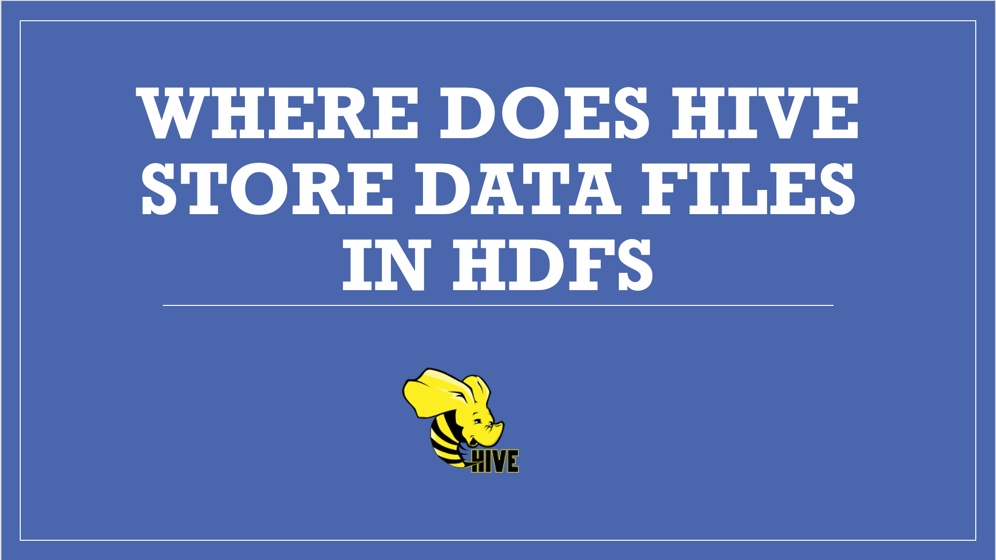 Where Does Hive Stores Data Files in HDFS?