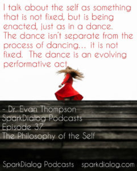 Dr. Evan Thompson comes on SparkDialog Podcast to talk about what Buddhism has in common with neuroscience.