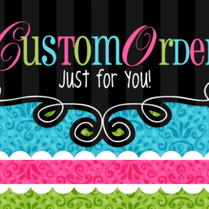 custom order just for you