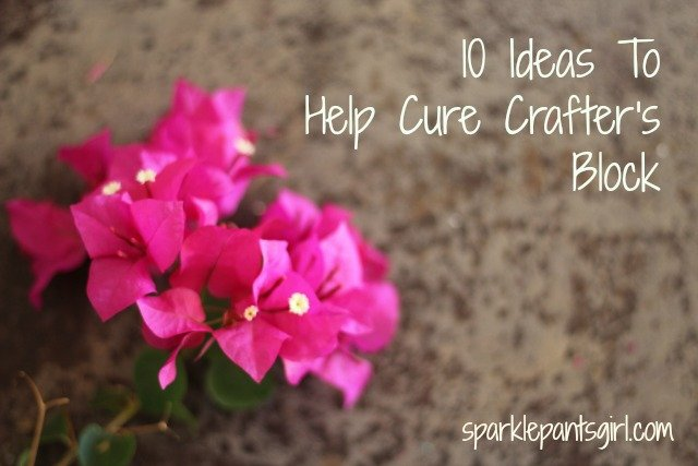 10 Ideas To Help Cure Crafter's Block