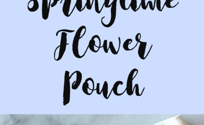 Springtime Flower Pouch Craft Sparkle Living Blog