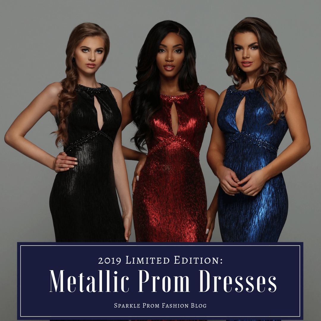 Metallic Prom Dresses 2019 Limited Edition – Sparkle Prom Fashion Blog
