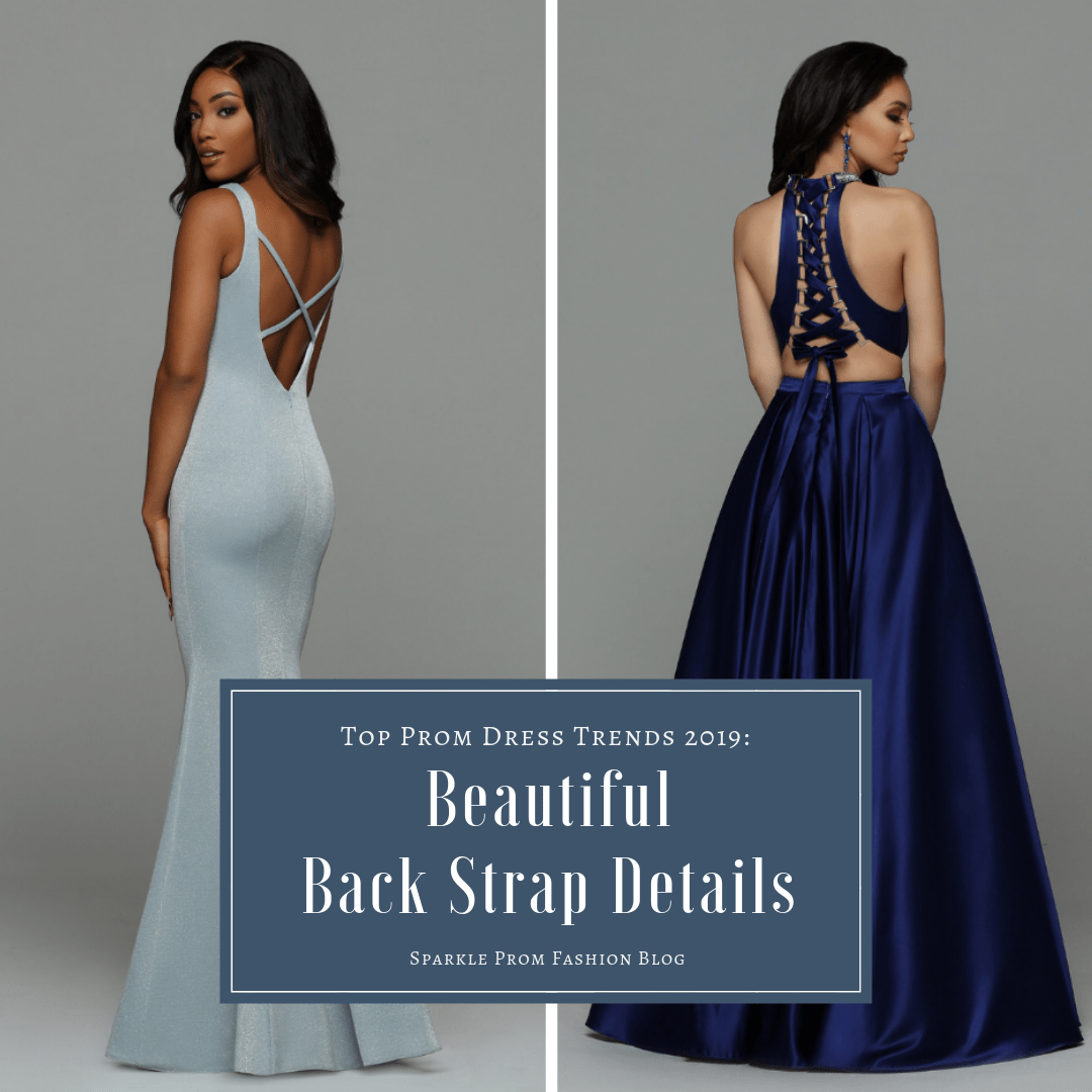 Top Prom Dress Trends 2019 Prom Dresses with Back Strap Details – Sparkle Prom Blog