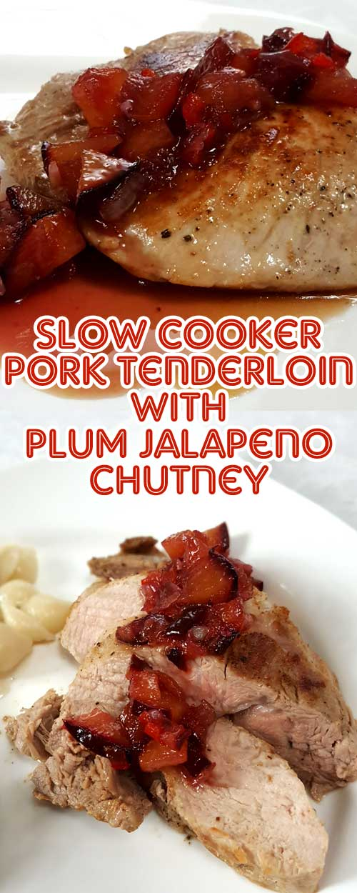 Slow Cooker Pork Tenderloin with Plum Jalapeno Chutney - Lightly spicy peppers, sweetly tart plums, and ginger combined with fall apart,juicy, tender pork makes your taste buds dance with joy! #crockpotrecipe #pork