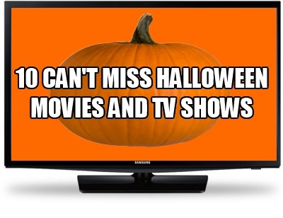 The 10 Can't Miss Halloween Movies And TV Shows