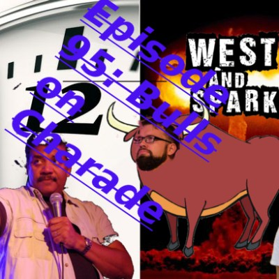 West and Sparks [TIMED] Podcast Ep 95: Bulls on Charade