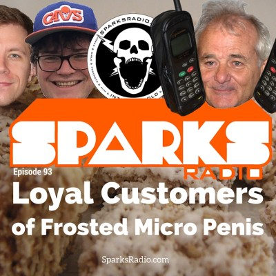 Sparks Radio Podcast with Michael Joyce Ep 93: Loyal Customers of Frosted Micro Penis