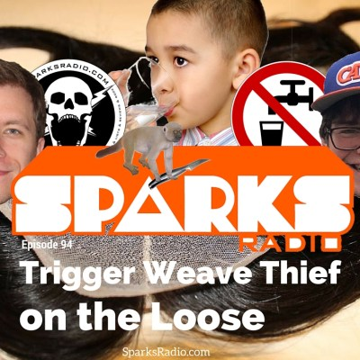 Sparks Radio Podcast with Michael Joyce Ep 94: Trigger Weave Thief on the Loose