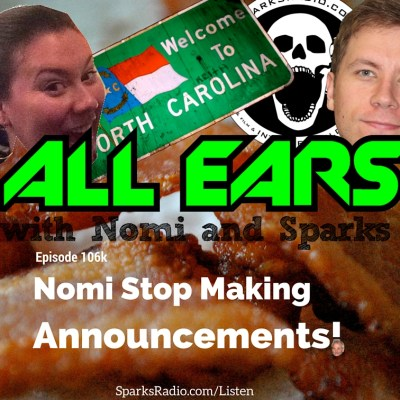 All Ears with Nomi & Sparks episode 106k: Nomi Stop Making Announcements!