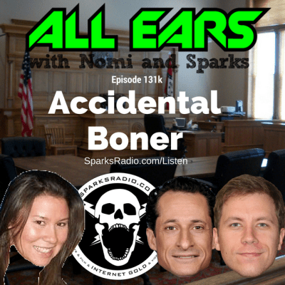 All Ears with Nomi & Sparks episode 131k: Accidental Boner