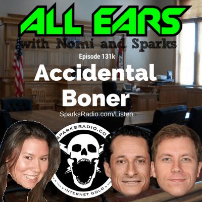 All Ears with Nomi & Sparks episode 131k: Accidental Boner