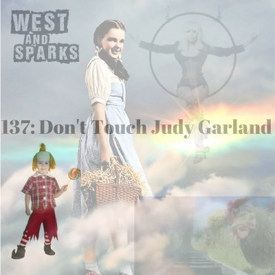 West and Sparks TIMED Podcast Ep 137: Don't Touch Judy Garland