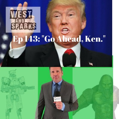 West and Sparks TIMED Podcast Ep 143: Go Ahead, Ken.
