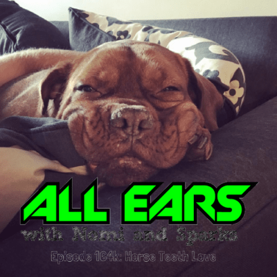 All Ears with Nomi & Sparks episode 164k: Horse Teeth Love