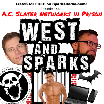 West and Sparks TIMED Podcast Ep 144: AC Slater Networks in Prison
