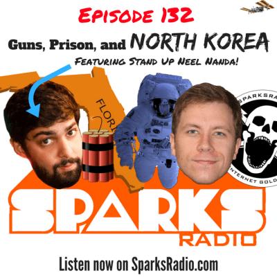Sparks Radio Podcast Ep 132 f/ Stand Up Neel Nanda: Guns, Prison, and North Korea