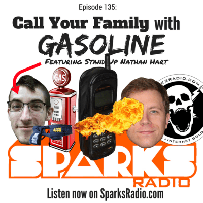 Sparks Radio Podcast Ep 135 f/ Nathan Hart: Call Your Family With Gasoline