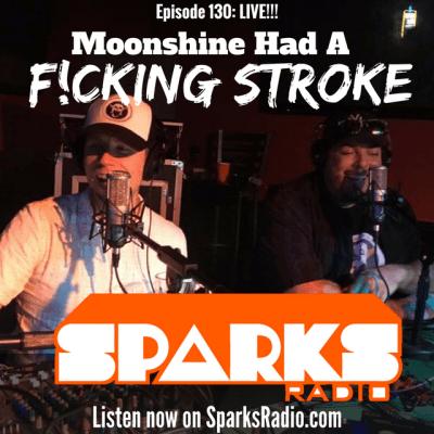 Sparks Radio Podcast Ep 136 LIVE! f/ Graig Salerno: Moonshine Had A F*cking Stroke