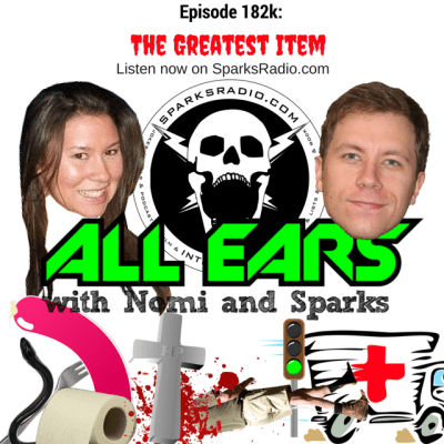 All Ears with Nomi & Sparks episode 182k: The Greatest Item