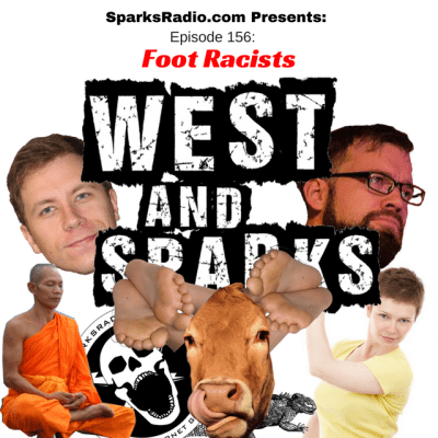 West and Sparks TIMED Podcast Ep 156: Foot Racists