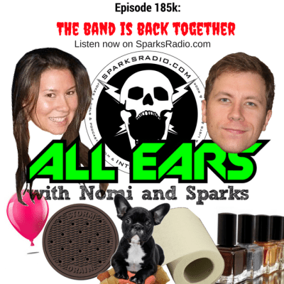All Ears with Nomi & Sparks Episode 185k: The Band Is Back Together