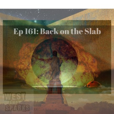 West and Sparks Podcast Ep 161: Back On The Slab