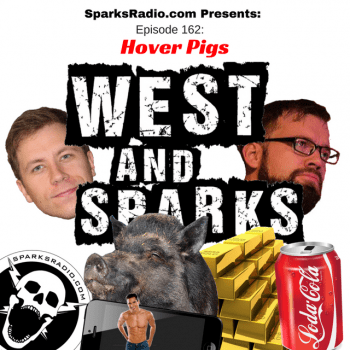 West and Sparks TIMED Podcast Ep 162: Hover Pigs