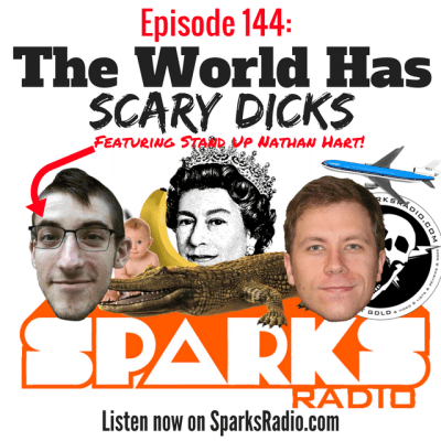 Sparks Radio Podcast Ep 144 f/ Nathan Hart: The World Has Scary Dicks