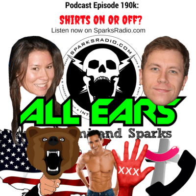 All Ears Podcast with Nomi & Sparks Ep 191K: Shirts On Or Off?
