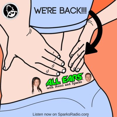 All Ears Podcast with Nomi & Sparks episode 194k: We're Back!!