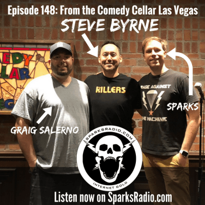 Steve Byrne : Sparks Radio Podcast Ep 148 in the Comedy Cellar Las Vegas