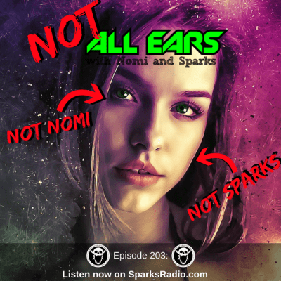 NOT ALL EARS PODCAST Ep. 203